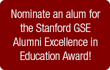 Nominate an alum for the Stanford GSE Alumni Excellence in Education Award!
