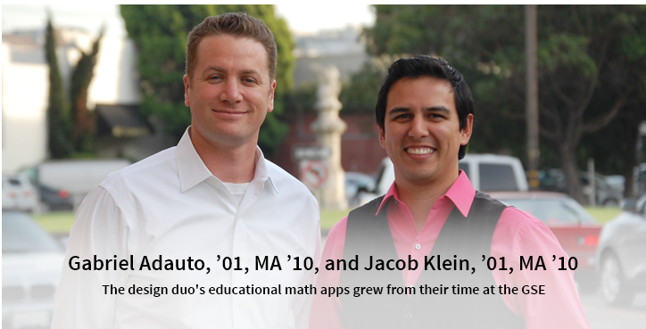 Gabriel Adauto, '01, MA '10, and Jacob Klein, '01, MA '10: The design duo's educational math apps grew from their time at the GSE