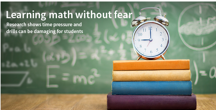 Learning math without fear: Research shows time pressure and drills can be damaging for students