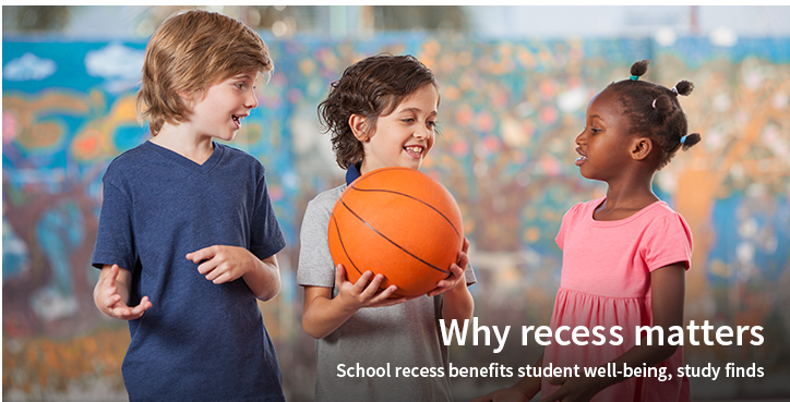 Why recess matters. School recess benefits student well-being, study finds